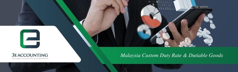 Malaysia Custom Duty Rate & Dutiable Goods